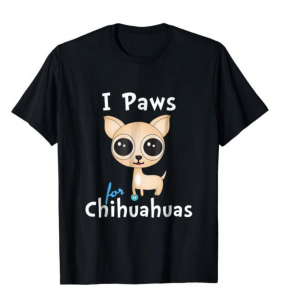 I Paws for Chihuahuas